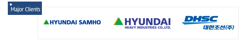 Major Clients :  DHSC, HYUNDAI SAMHO, HYUNDAI HEAVY INDUSTRIES CO.,LTD.